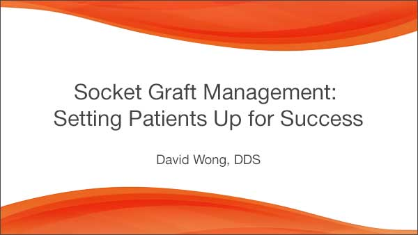 Socket Graft Management: Setting Patients Up for Success