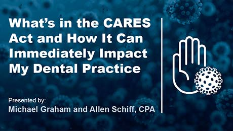 What's in the CARES Act and How It Can Immediately Impact My Dental Practice